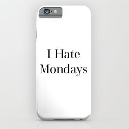 I Hate Mondays Funny Quote iPhone Case