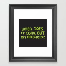 When does it come out on Android? (version) Framed Art Print