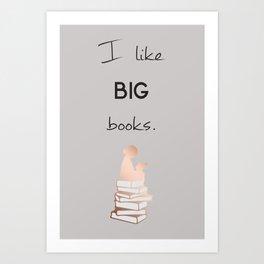 I like big books. Art Print