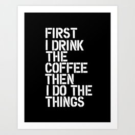 First I Drink the Coffee Then I Do The Things black and white bedroom poster home wall decor canvas Art Print