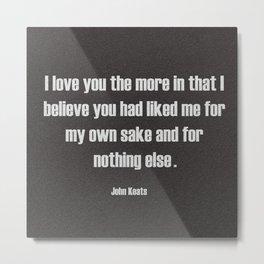 I love you , I believe you Metal Print
