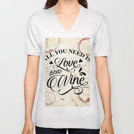 All you need is love and wine - wine lover's Valentine Unisex V-Neck
