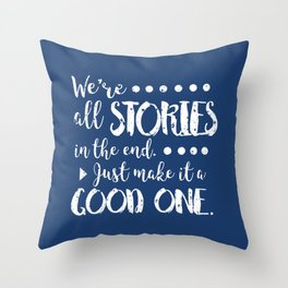 We're all stories in the end Throw Pillow