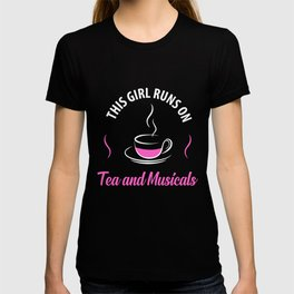 This Girl Runs on Tea and Musicals, Tea Lover, Cup Of Tea T-shirt