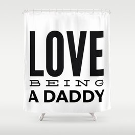 Love Being a Daddy in Black Shower Curtain