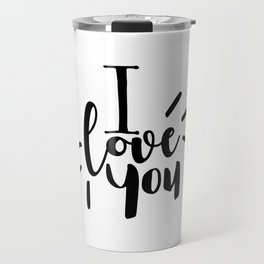 I Love You | Black And White Typography Travel Mug