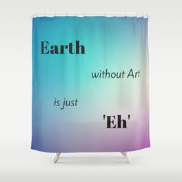 Home Decor: Earth without Art? Eh! (pattern, shade, pink, teal, pillow) Shower Curtain