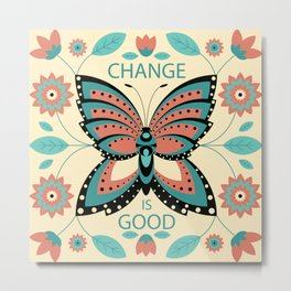 Change is Good Metal Print