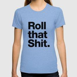 Roll that Shit - light version T-shirt