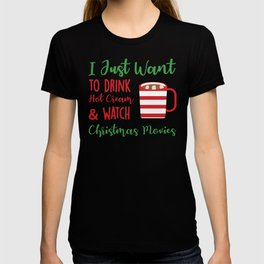 Hot Cocoa I Just Want to Drink Hot Cream and Watch Christmas Movies T-shirt