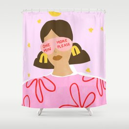 One More Minute Please Shower Curtain