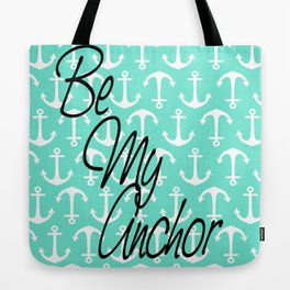 Be My Anchor Tote Bag