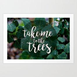 Take Me to the Trees Art Print