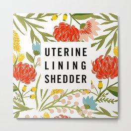 Uterine Lining Shedder Metal Print