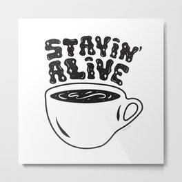 Stayin' Alive Metal Print
