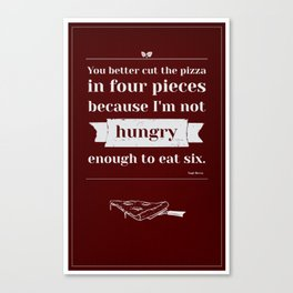 I'm Not Hungry Enough... Canvas Print