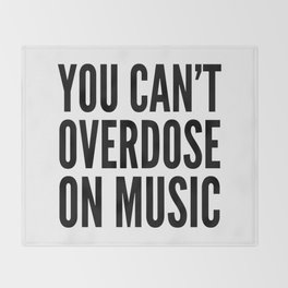 You Can't Overdose On Music Throw Blanket