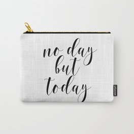 No Day But Today, Typographic Print, Motivational Art, Inspirational Quote, Wall Art Carry-All Pouch