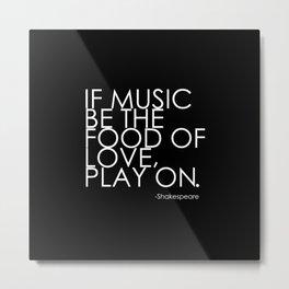 The Food Of Love Metal Print