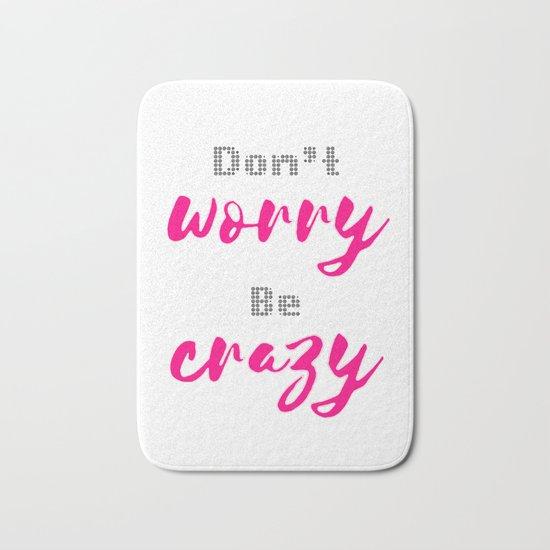 Don't worry Be Crazy Bath Mat