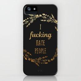 Gold I fucking hate people iPhone Case