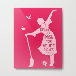 A Dream is a Wish Your Heart Makes - Cinderella Metal Print