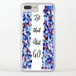 Inspirational Quote: Let That Shit Go, Let it Go, Motivation, Inspiration Clear iPhone Case
