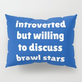 Introverted but willing to discuss Brawl Stars Pillow Sham