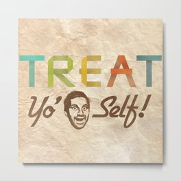 Treat Yo' Self Metal Print