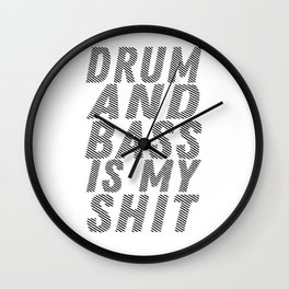 Drum and Bass is my Shit Wall Clock