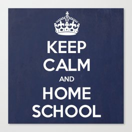 Keep Calm and Home School Canvas Print