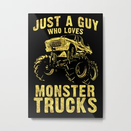 Just a Guy who Loves MONSTER TRUCKS awesome black and yellow distressed style Metal Print