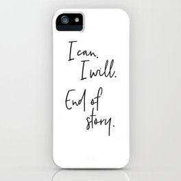 I can, I will. End of Story. iPhone Case