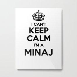 I cant keep calm I am a MINAJ Metal Print