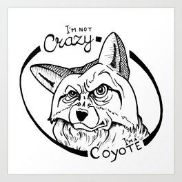 I'm not crazy! I'm a coyote Art Print