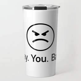 Monday you bastard - funny monday quote with angry emoji Travel Mug