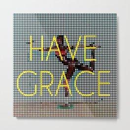 Have Grace Metal Print