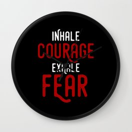 INHALE COURAGE EXHALE FEAR MOTIVATIONAL Wall Clock