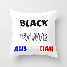 Life Isn't Just Black and White Also Australian Throw Pillow