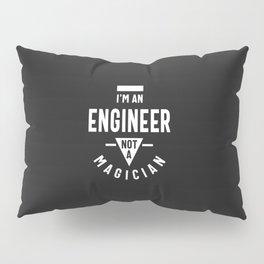 I'm an Engineer, Not a Magician Pillow Sham