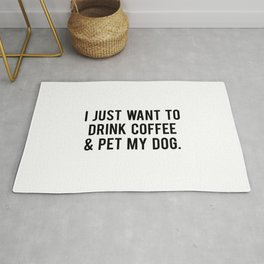 I just want to drink coffee and pet my dog Rug