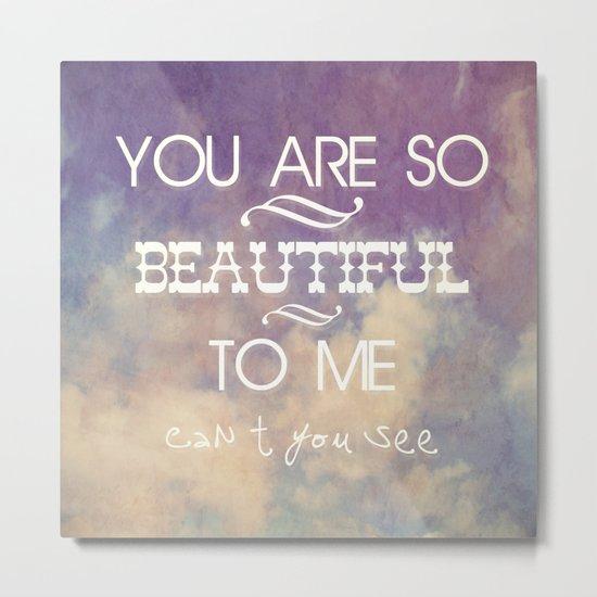 You Are So Beautiful... To Me Metal Print