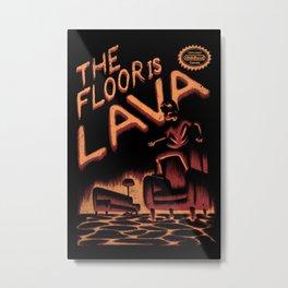 The Floor is Lava Metal Print