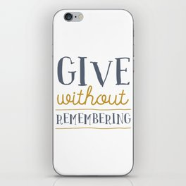 Give Without Remembering iPhone Skin