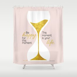 Gold Hourglass - Be Happy for this Moment Omar Khayyam Persian philosopher quote print Shower Curtain