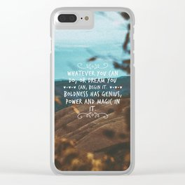 Whatever you can do, or dream you can, begin it. Boldness has genius, power and magic in it. Clear iPhone Case