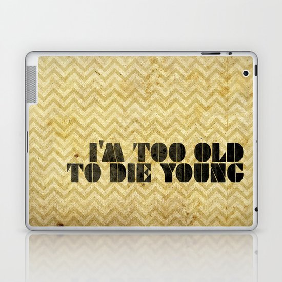 I am too old to die young Laptop & iPad Skin