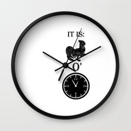 It is cock o'clock Wall Clock