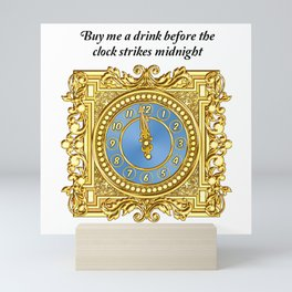 Buy me a drink before the clock strikes midnight Mini Art Print