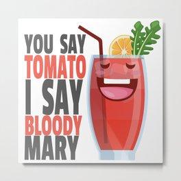 You Say Tomato I Say Bloody Mary Metal Print